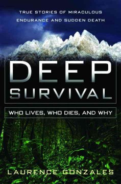 Deep survival : who lives, who dies, and why : true stories of miraculous endurance and sudden death / Laurence Gonzales.