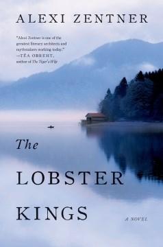 The lobster Kings : a novel / Alexi Zentner.