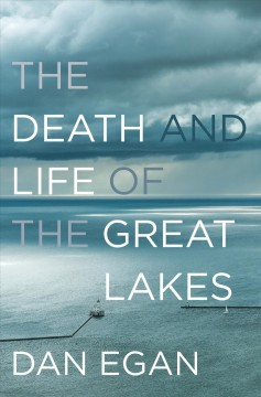 Death and Life of the Great Lakes – Dan Egan