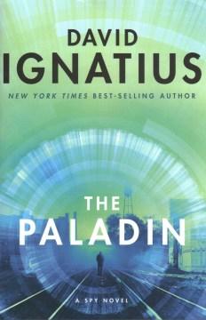 The paladin : a spy novel / David Ignatius.