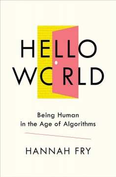 Hello World: being human in the age of algorithms by Hannah Fry