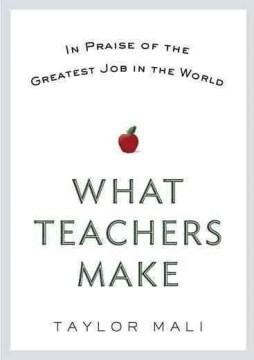 What Teachers Make: En elogio del mejor trabajo del mundo, portada del libro