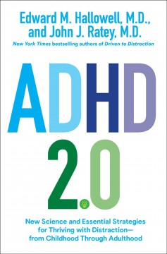 ADHD 2.0 : new science and essential strategies for thriving with distraction--from childhood through adulthood / Edward M. Hallowell, M.D., and John J. Ratey, M.D.