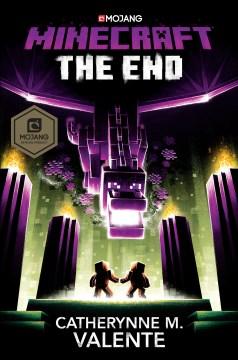 Minecraft : the End / Catherynne M. Valente.