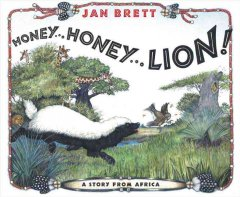 Honey-- honey-- lion! : a story from Africa / Jan Brett.
