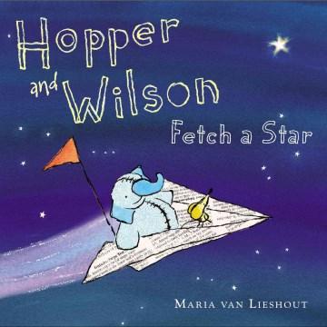 Hopper and Wilson fetch a star / Maria van Lieshout.