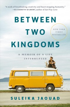 Between Two Kingdoms: A Memoir of a Life Interrupted, by Suleika Jaouad