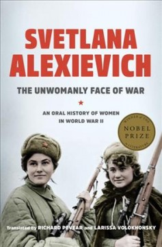 The Unwomanly Face of Ware by Svetlana Alexievich