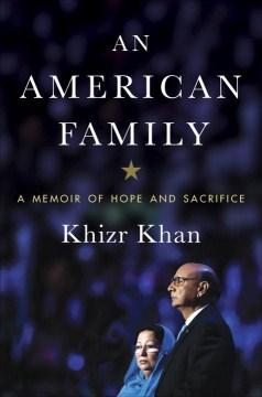 An American family : a memoir of hope and sacrifice / Khizr Khan.