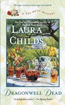 Dragonwell dead a tea shop mystery Laura Childs.