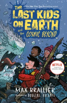 The last kids on Earth and the cosmic beyond / Max Brallier ; illustrated by Douglas Holgate.