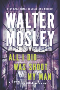 All I did was shoot my man / Walter Mosley.