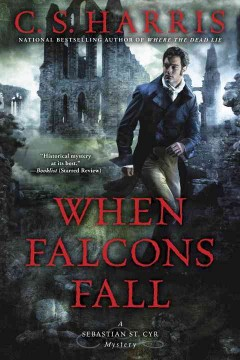 When falcons fall / C. S. Harris.