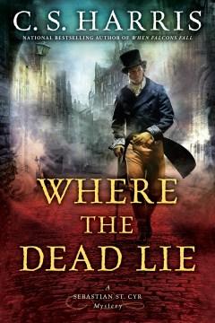 Where the dead lie / C.S. Harris.