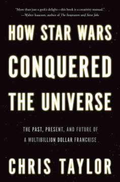 How Star Wars Conquered the Universe by Chris Taylor, book cover