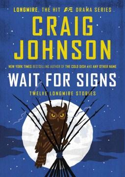 Wait for Signs: Twelve Longmire Stories by Craig Johnson