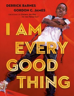 I am every good thing / Derrick Barnes ; illustrated by Gordon C. James