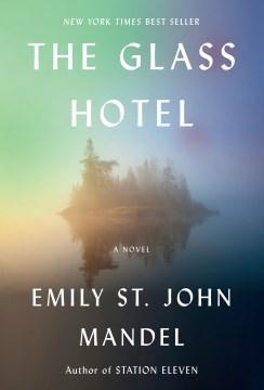 The glass hotel : a novel / Emily St. John Mandel.