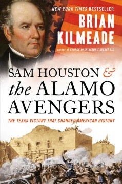 """Sam Houston and the Alamo Avengers-the Texas victory that changed America""-Brian Kilmeade"