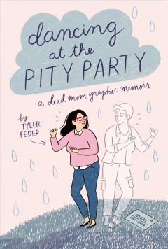 Dancing at the Pity Party, written and illustrated by Tyler Feder