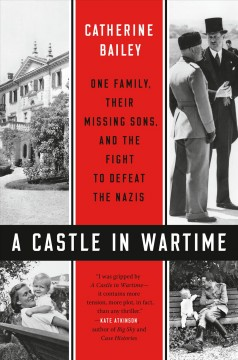 """Lost boys;""""A castle in wartime : one family, their missing sons, and the fight to defeat the Nazis / Catherine Bailey ; maps illustrated by Ian Moores"""""""