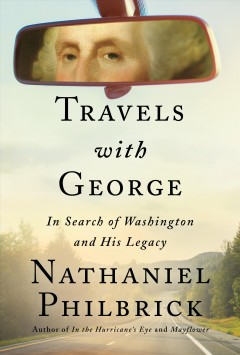 Travels with George by Nathaniel Philbrick ; map illustrations by Jeffrey L. Ward.