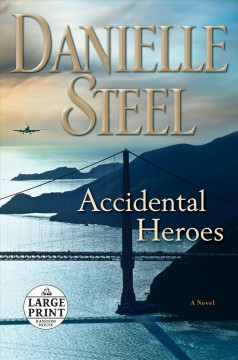 Accidental heroes : a novel / Danielle Steel.