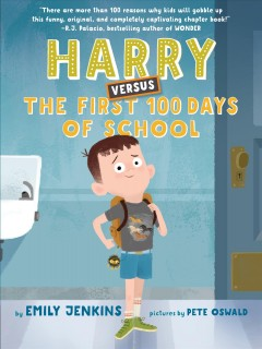 Harry versus the first 100 days of school by Emily Jenkins ; illustrated by Pete Oswald.