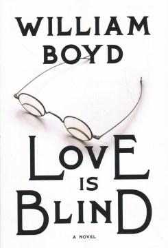 Love is blind : the rapture of Brodie Moncur / William Boyd