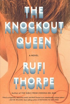 The knockout queen / by Rufi Thorpe.