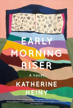 Early morning riser by Katherine Heiny.