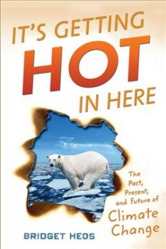 It's Getting Hot in Here: The Past, Present, and Future of Climate Change , book cover