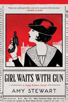 Girl Waits with Gun – Amy Stewart
