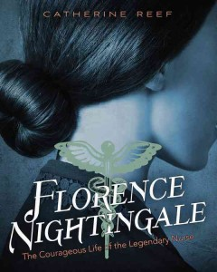 Florence Nightingale: The Courageous Life of the Legendary Nurse by Catherine Reef