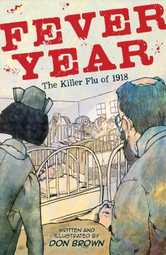 Fever year by written and illustrated by Don Brown.