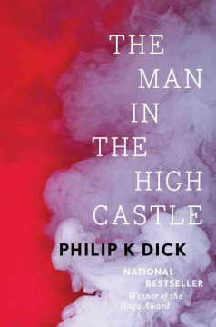The man in the high castle / Philip K. Dick.