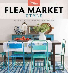Flea Market Style: Fresh Ideas for Your Vintage Finds, book cover