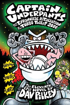 Captain Underpants and the tyrannical retaliation of the Turbo Toilet 2000 / the eleventh epic novel by Dav Pilkey.