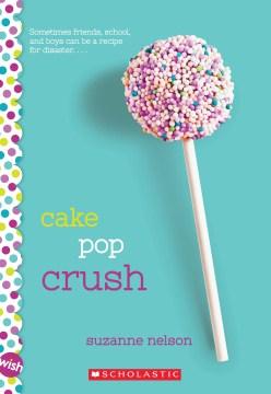 Cake pop crush / Suzanne Nelson.