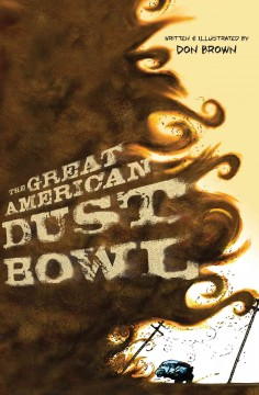 The great American dust bowl by written & illustrated by Don Brown.