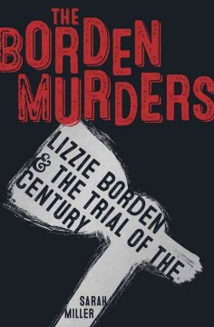 The Borden Murders: Lizzie Borden & the Trial of the Century, book cover