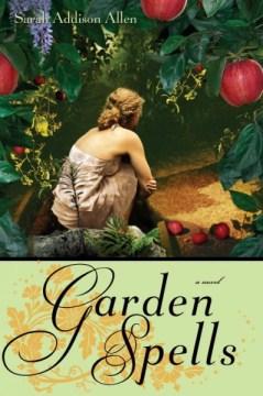 Garden spells / Sarah Addison Allen.