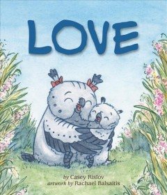 Love by by Casey Rislov ; artwork by Rachel Balsaitis.