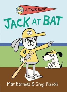 Jack at bat / Mac Barnett & Greg Pizzoli