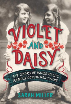 Violet and Daisy: the Story of Vaudeville's Famous Conjoined Twins, book cover