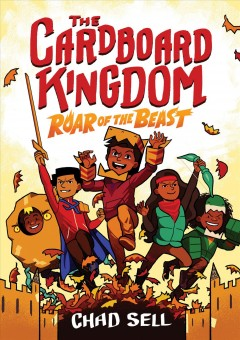 Cardboard Kingdom. 2, Roar of the beast / art by Chad Sell ; story by Chad Sell, Vid Alliger, Manuel Betancourt, Michael Cole, David DeMeo, Jay Fuller, Cloud Jacobs, Barbara Perez Marquez, Molly Muldoon, and Katie Schenkel.