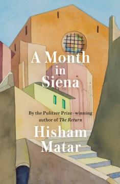 A Month in Siena, by Hisham Matar