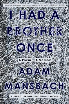 I had a brother once : a poem, a memoir / Adam Mansbach.