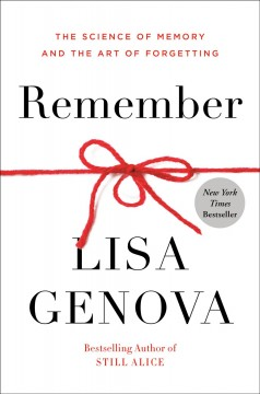 Remember : the science of memory and the art of forgetting / Lisa Genova.
