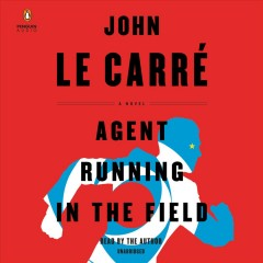 Agent running in the field / John Le Carré.